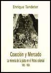 Coacción y mercado. La minería de la plata en el Potosí colonial (1692-1826)