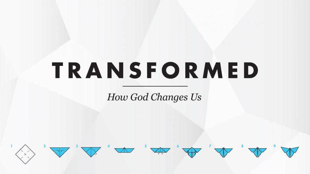 Transformed (9). How God Changes Us