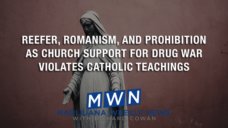 Reefer, Romanism, and Prohibition As Church Support For Drug War Violates Catholic Teachings