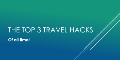 Top 3 Travel Hacks of All Time