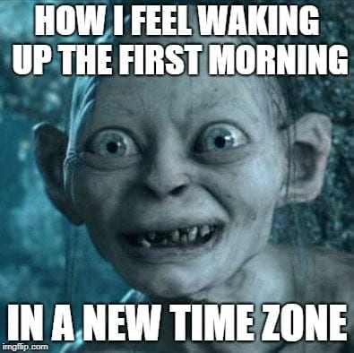 Travel Memes - How I feel waking up the first morning in a new time zone