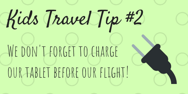 Kids Travel Tip #2 - Don't Forget To Charge Your Tablet
