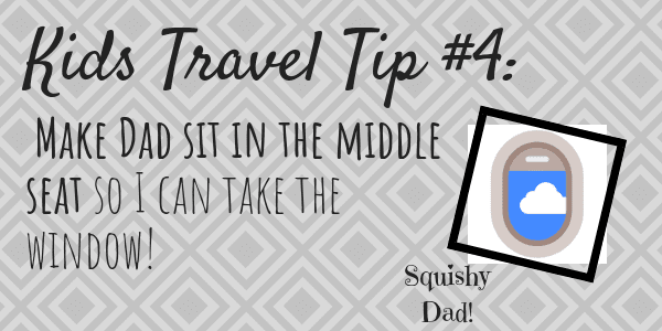 Kids Travel Tip Number 4 Make Daddy sit in the middle seat so I can take the window!