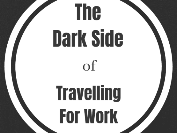 The Dark Side of Travelling For Work