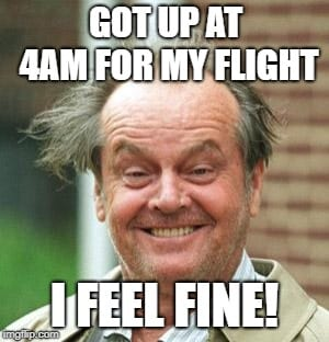 Travel Meme - 4AM Flight and I feel Fine
