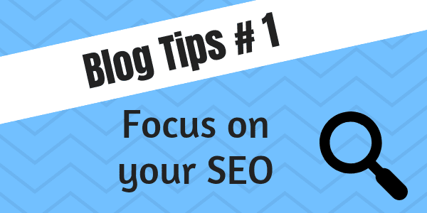 Blog Tips# 1 - Focus on your SEO