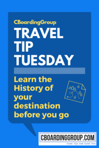 Travel Tip Tuesday Learn the History of your destination first