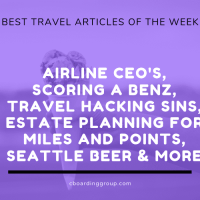 Airline CEO's, Scoring a Benz, Travel Hacking Sins, Estate Planning for Miles and Points, Seattle Beer and more (Best Travel Articles of the Week)