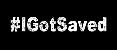 #IGotSaved