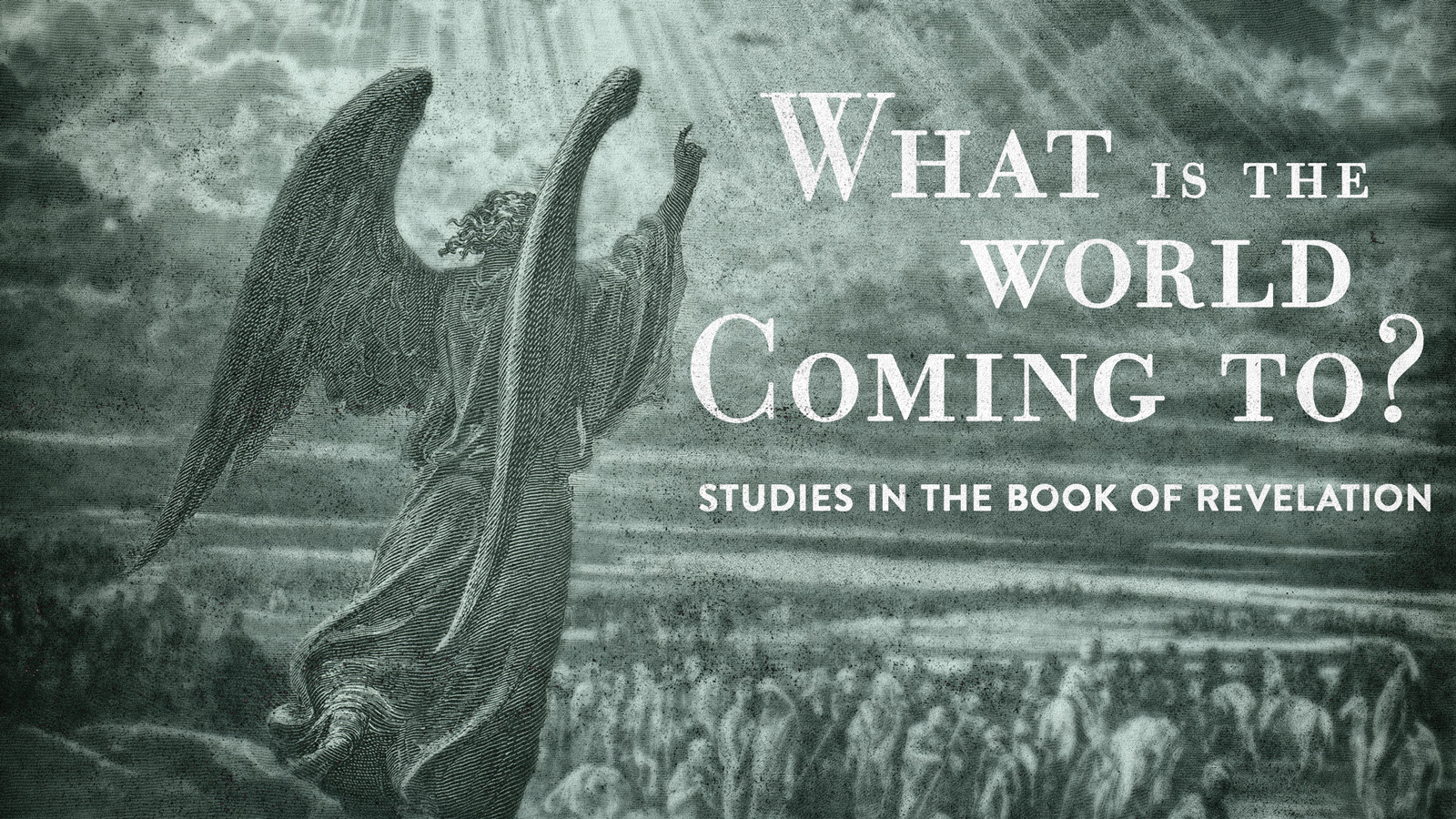 What is the World Coming To? Studies in the Book of Revelation