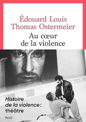 Histoire de la violence (Im Herzen der Gewalt ), de Édouard Louis et Thomas Ostermeier