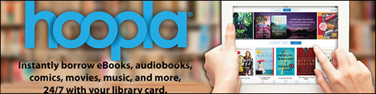 Hoopla: Instantly borrow eBooks, audiobooks, comics, movies, music, and more, 24/7 with your library card.