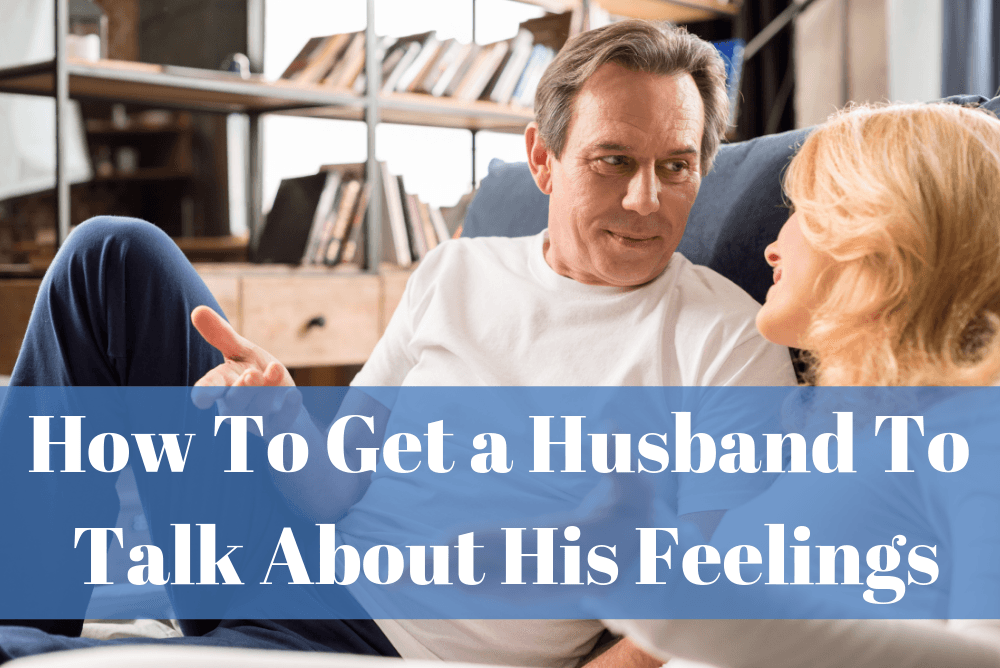 How To Get a Husband To Talk About His Feelings