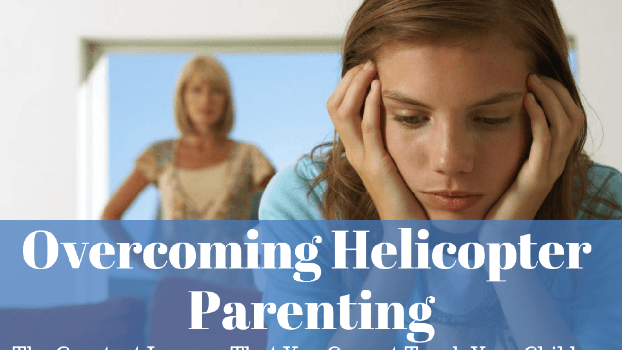 Overcoming Helicopter Parenting Christian Counselors Of Mooresville