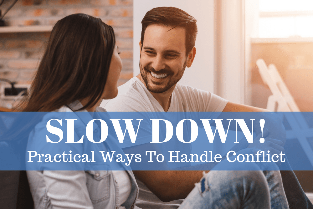 SLOW DOWN! Practical Ways To Handle Conflict