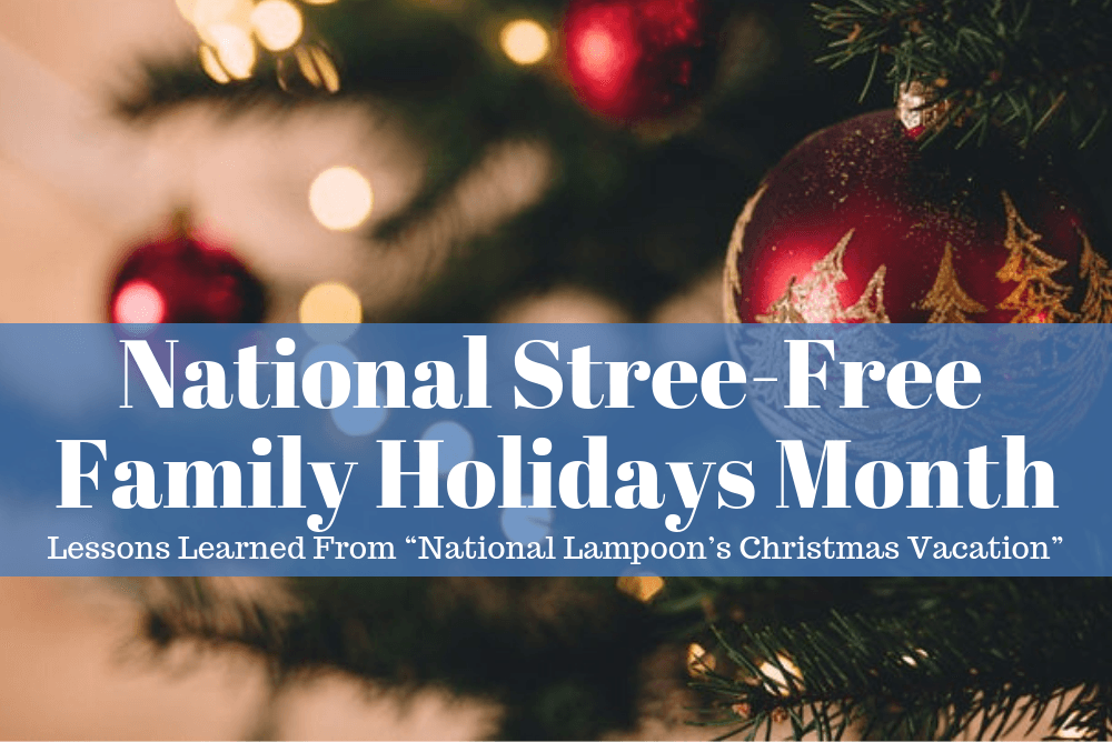 "National Stress-Free Family Holidays Month: Lessons Learned From ""National Lampoon's Christmas Vacation"""