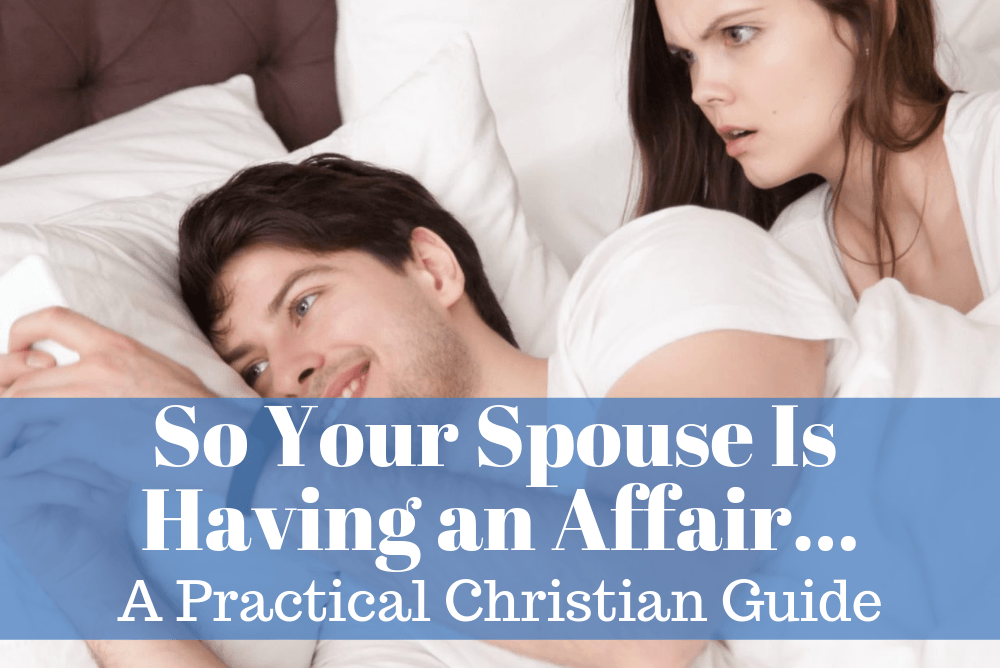 So Your Spouse Is Having an Affair…A Practical Christian Guide