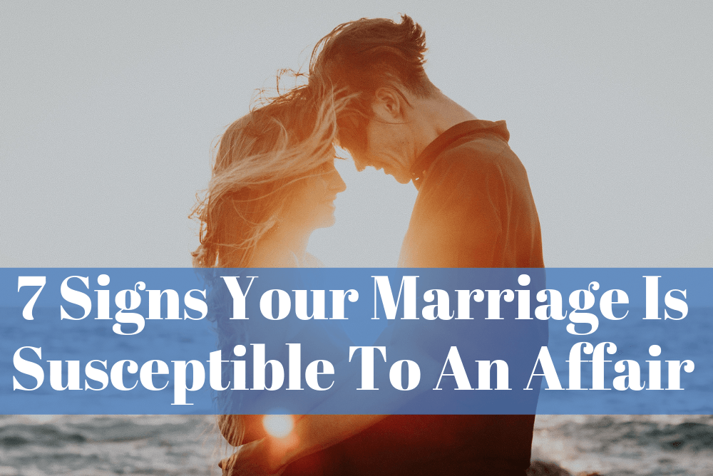 Seven Signs Your Marriage Is Susceptible To An Affair