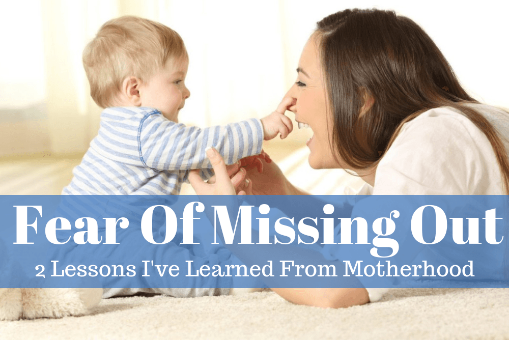 Fear of Missing Out: Two Lessons I've Learned From Motherhood