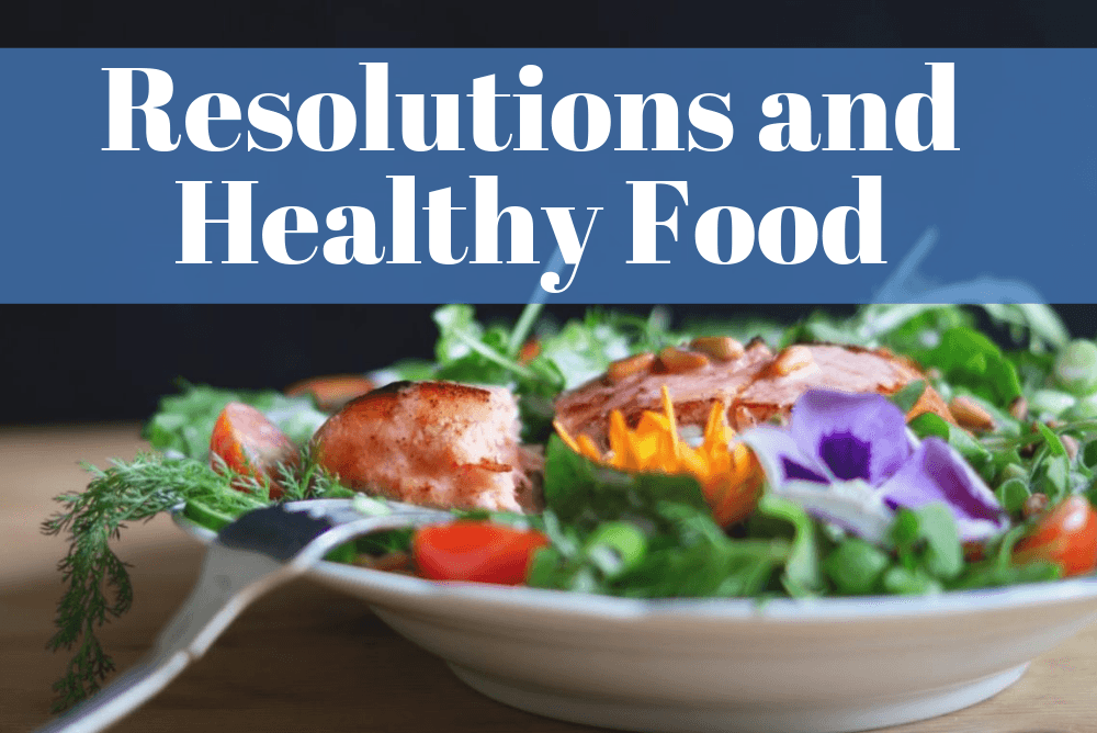 Resolutions and Healthy Food