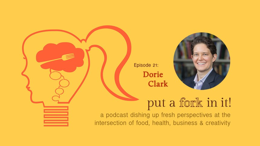 Dorie Clark, author, speaker, consultant, featured on Put a Fork In It, episode 21