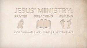 mark1_jesus_ministry_prayer_preaching_healing