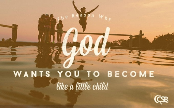 The Reason Why God Wants You to Be Like a Little Child