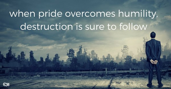 when-pride-overcomes-humility-destruction-is-sure-to-follow