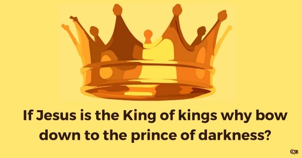 if-jesus-is-the-king-of-kings-why-bow-down-to-the-prince-of-darkness