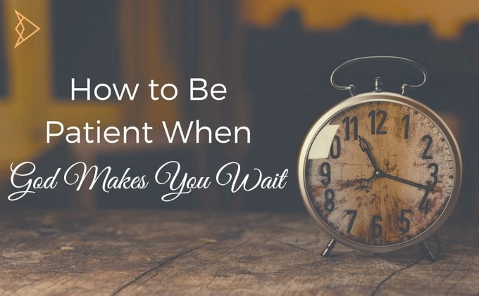 How to Be Patient When God Makes You Wait - CC South Bay