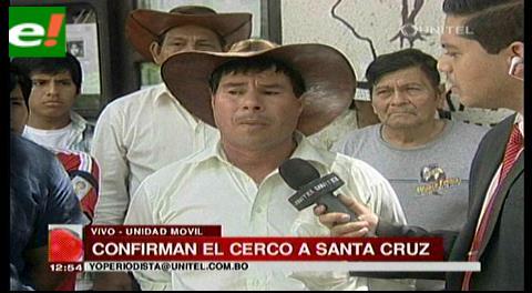 Cerco a Santa Cruz: Ratifican el bloqueo desde el lunes