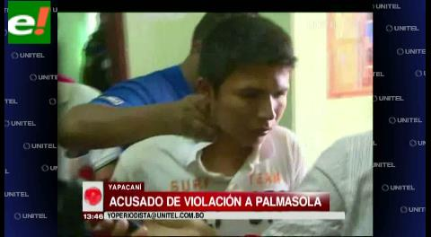 Presunto violador de Yapacaní fue enviado a Palmasola