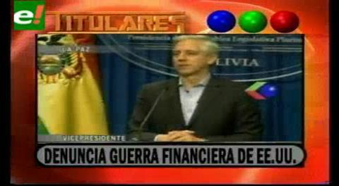 Titulares de TV: Linera denuncia guerra financiera de los Estados Unidos