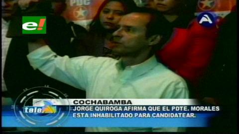 Tuto Quiroga: Evo no cumple, está inhabilitado y le miente al pueblo