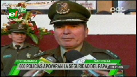 600 policías llegarán a Santa Cruz para reforzar seguridad del Papa