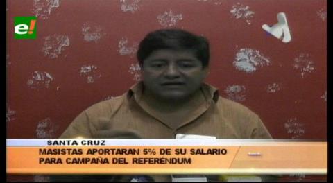 Santa Cruz: Masistas aportarán el 5% de su salario para la campaña de respostulación de Evo