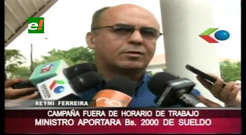 Ministro Ferreira dice aportará Bs2 mil de su sueldo a campaña para reelección de Evo