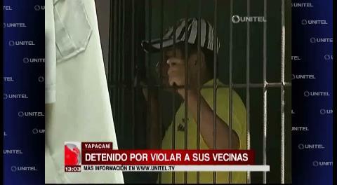 Detienen a un hombre por violar a sus vecinas en Yapacaní