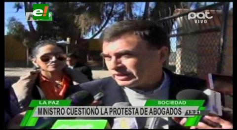 Ministro Quintana cuestiona marcha de los abogados