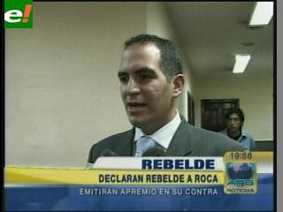 Declaran en rebeldía y ordenan el arraigo de Humberto Roca