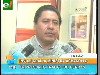 Involucran a la Ministra Achacollo en presunto tráfico de tierras