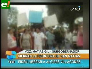 Cierran la frontera en San Matías, piden liberar a Alcides Villagómez