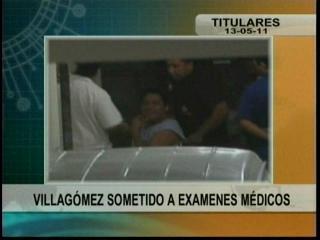 Villagómez sometido a exámenes médicos