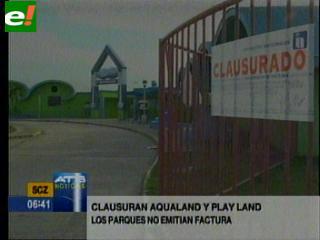 Cierran los parques Aqualand y Play Land por no emitir facturas