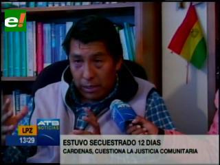 Estuvo secuestrado 12 días. Cárdenas cuestiona la justicia comunitaria