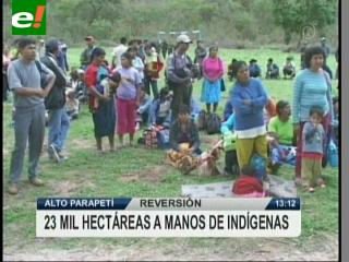 INRA entregó 23 mil hectáreas en Alto Parapetí a comunarios guaraníes