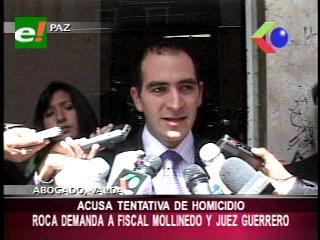 Humberto Roca demanda al fiscal Mollinedo y al juez Guerrero por tentativa de homicidio