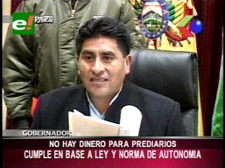 """Gobernador de La Paz: """"No hay dinero para prediarios"""""""