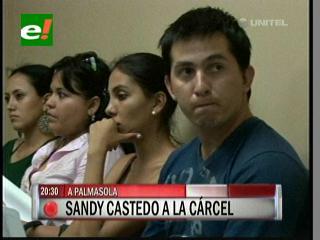 Sandy Castedo fue enviado a la cárcel de Palmasola