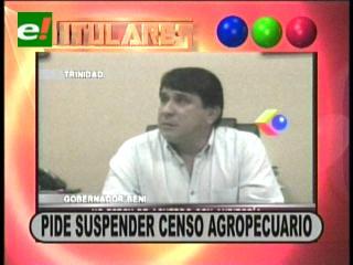 Titulares: Gobernador de Beni pide suspender el censo agropecuario